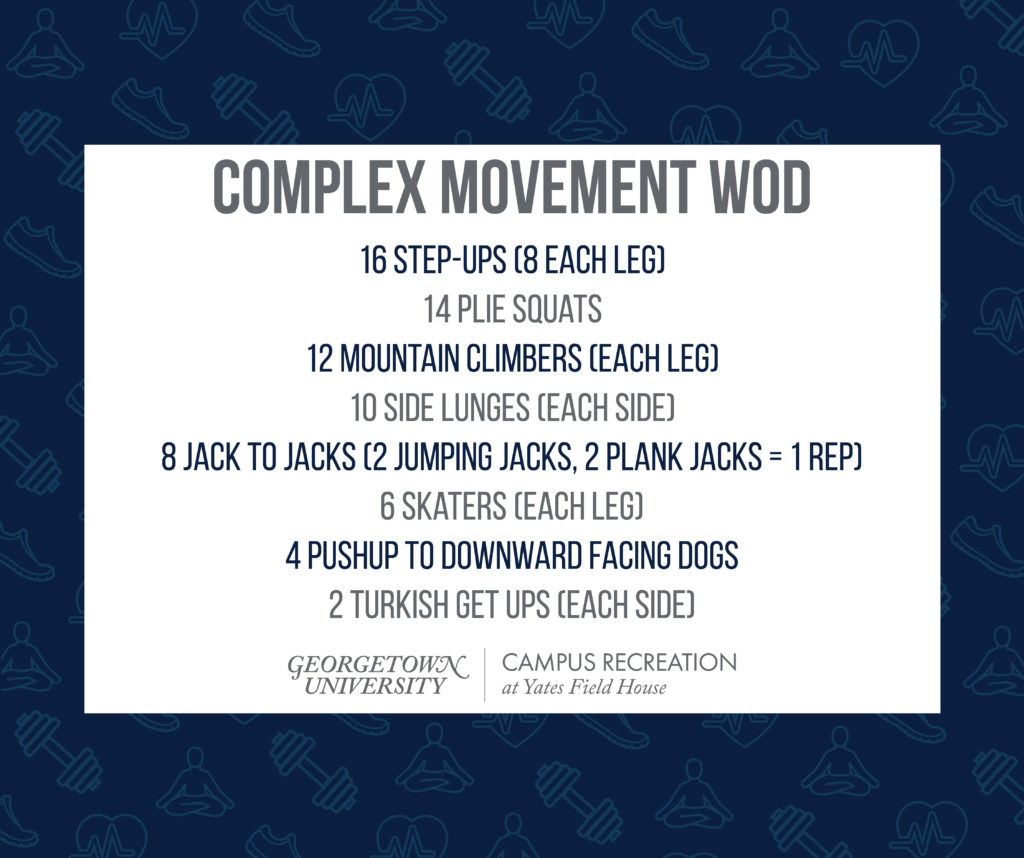 Dark blue text over a white box, with a dark blue background that contains faded fitness icons.  Complex Movement WOD 16 Step-Ups (8 each leg) 14 Plie Squats 12 Mountain Climbers (each leg) 10 Side Lunges (each side) 8 Jack to Jacks (2 jumping jacks, 2 plank jacks = 1 rep) 6 Skaters (each leg) 4 Pushup to downward facing dogs 2 Turkish Get Ups (each side)  Yates Field House logo