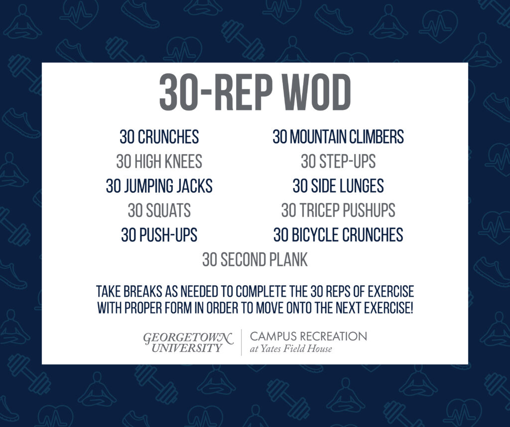 Text on white box, with a dark blue background of faded blue fitness icons. 30-Rep WOD 30 crunches 30 high knees 30 jumping jacks 30 squats 30 push-ups 30 mountain climbers 30 step-ups 30side lunges 30 tricep pushups 30 bicycle crunches 30 second plank  Take breaks as needed to complete the 30 reps of exercise with proper form in order to move onto the next exercise! Yates logo